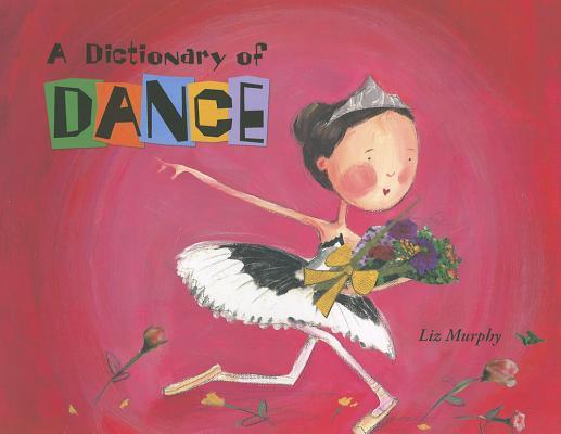 A Dictionary of Dance By Ziefert, Harriet/ Murphy, Liz (ILT)